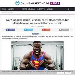Narzisst oder starke Persönlichkeit: 10 Anzeichen für Menschen mit wahrem Selbstbewusstsein - OnlineMarketing.de