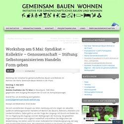 Workshop am 5.Mai: Syndikat – Kollektiv – Genossenschaft – Stiftung: Selbstorganisiertem Handeln Form geben