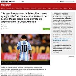 """""""Se terminó para mí la Selección… creo que ya está"""": el inesperado anuncio de Lionel Messi luego de la derrota de Argentina en la Copa América - BBC Mundo"""