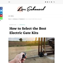 How to Select the Best Electric Gate Kits