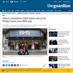 Select committee chief lashes out at Sir Philip Green over BHS sale