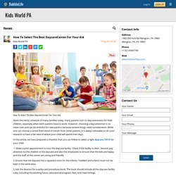 How To Select The Best DaycareCenter For Your Kid - Kids World PA - Abington, PA, PA