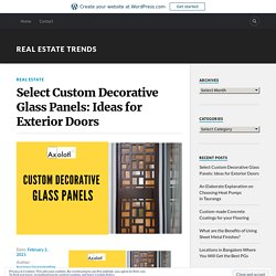 Select Custom Decorative Glass Panels: Ideas for Exterior Doors – Real Estate Trends