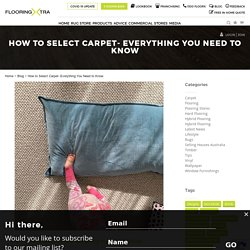 How to Select Carpet- Everything You Need to Know