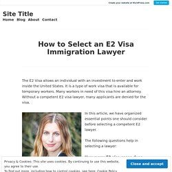 How to Select an E2 Visa Immigration Lawyer – Site Title