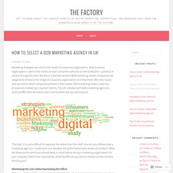 How to Select a B2B Marketing Agency in UK – The Factory