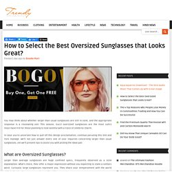 How to Select the Best Oversized Sunglasses that Looks Great?