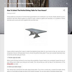 How To Select The Perfect Dining Table For Your House?