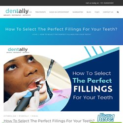 How To Select The Perfect Fillings For Your Teeth? - Dent Ally