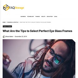 What Are The Tips To Select Perfect Eye Glass Frames