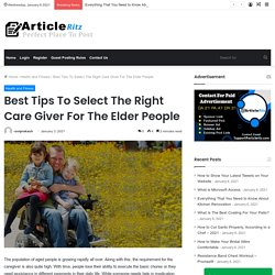 Best Tips To Select The Right Care Giver For The Elder People