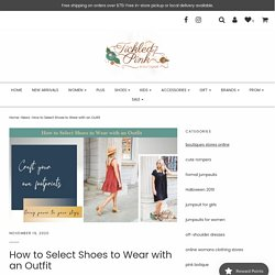How to Select Shoes to Wear with an Outfit