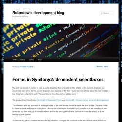 Forms in Symfony2: dependent selectboxes - Rolandow devlogRolandow's development blog