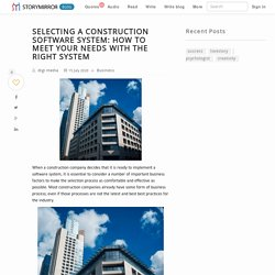 SELECTING A CONSTRUCTION SOFTWARE SYSTEM: HOW TO MEET YOUR NEEDS WITH THE RIGHT SYSTEM