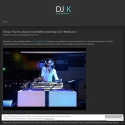 Things That You Need to Ask Before Selecting DJs in Melbourne