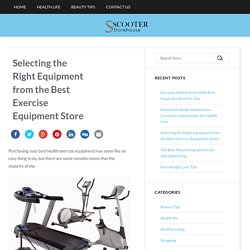 Selecting the Right Equipment from the Best Exercise Equipment Store - The scooter store Another consumer affairs