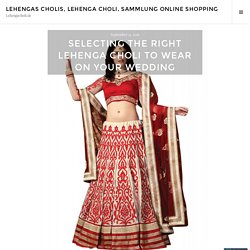 Selecting the right Lehenga Choli To Wear On Your Wedding – Lehengas Cholis, Lehenga Choli, Sammlung Online Shopping