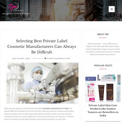 Selecting Best Private Label Cosmetic Manufacturers Can always be Difficult