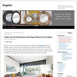 5 Style Tips for Selecting an Area Rugs Perfect for Your Space
