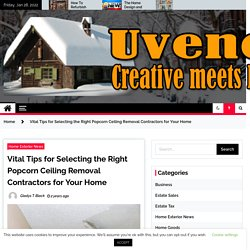 Vital Tips for Selecting the Right Popcorn Ceiling Removal Contractors for Your Home - uvenco
