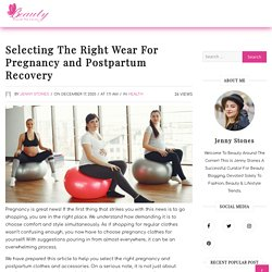 Selecting The Right Wear For Pregnancy and Postpartum Recovery
