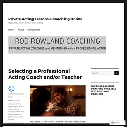 Selecting a Professional Acting Coach and/or Teacher