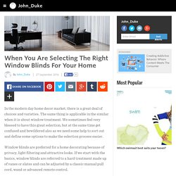 John_Duke - When You Are Selecting The Right Window Blinds For Your Home