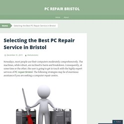 Selecting the Best PC Repair Service in Bristol