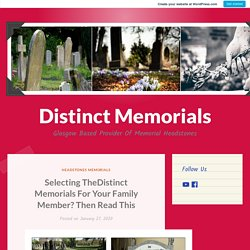 Selecting TheDistinct Memorials For Your Family Member? Then Read This – Distinct Memorials