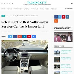 Selecting the Best Volkswagen Service Centre Is Important