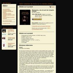 Notre selection de livres sur le monde antique - Naissance, vie et mort de l'empire romain