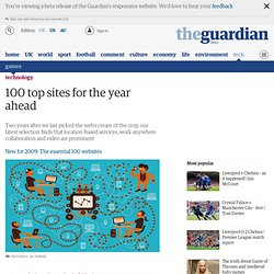 100 top sites for the year ahead: our latest selection finds that location-based services, work-anywhere collaboration and video are prominent | Technology