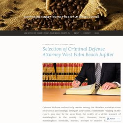 Selection of Criminal Defense Attorney West Palm Beach Jupiter