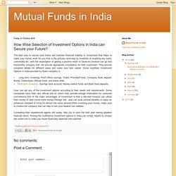 Mutual Funds in India: How Wise Selection of Investment Options in India can Secure your Future?