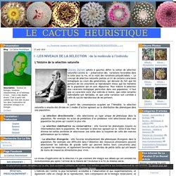 I - LES NIVEAUX DE LA SELECTION : de la molécule à l'individu - Le Cactus Heuristique