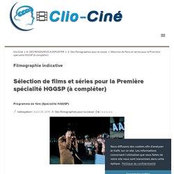 Sélection de films et séries pour la Première spécialité HGGSP (à compléter) Clio Ciné