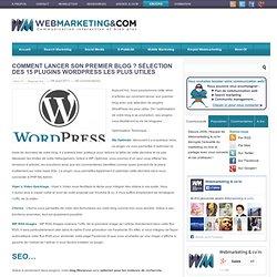 Comment lancer son premier blog ? Sélection des 15 plugins Wordpress les plus utiles