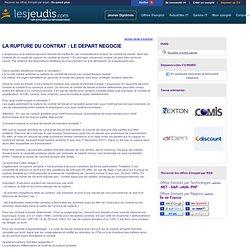 LA RUPTURE DU CONTRAT : LE DEPART NEGOCIE