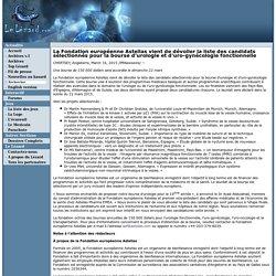 La Fondation européenne Astellas vient de dévoiler la liste des candidats sélectionnés pour la bourse d'urologie et d'uro-gynécologie fonctionnelle