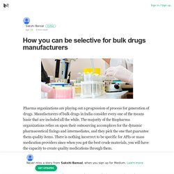 How you can be selective for bulk drugs manufacturers