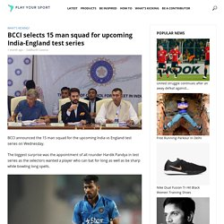 BCCI Selects 15 Man Squad for Upcoming India-England Test Series - PlayYourSport