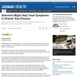 Selenium Might Help Treat Symptoms in Graves' Eye Disease