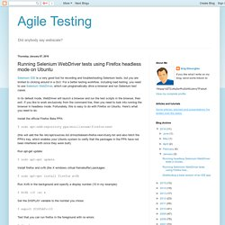 Agile Testing: Running Selenium WebDriver tests using Firefox headless mode on Ubuntu