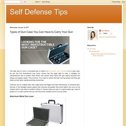Self Defense Tips: Types of Gun Case You Can Have to Carry Your Gun