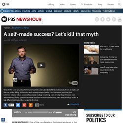 A self-made success? Let's kill that myth