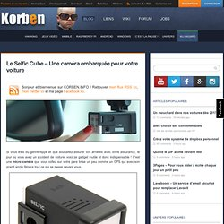 Le Selfic Cube – Une caméra embarquée pour votre voiture