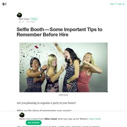 Selfie Booth — Some Important Tips to Remember Before Hire