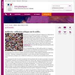 Selfiecity - réflexion critique sur le selfie.-Arts plastiques-Éduscol