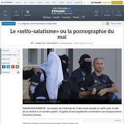 Le «selfo-salafisme» ou la pornographie du mal