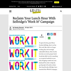 Selfridge's Work It Campaign Lunchtime Makeovers